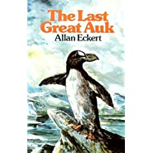 The Last Great Auk by Allan W. Eckert (1984-03-06)