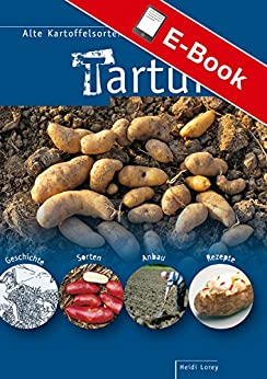 Tartuffli - Alte Kartoffelsorten neu entdeckt: Geschichte - Sorten - Anbau - Rezepte