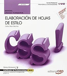 elaboracion de paginas web: Manual. Elaboración de hojas de estilo (UF1303/MF0950_2). Certificados de profes...