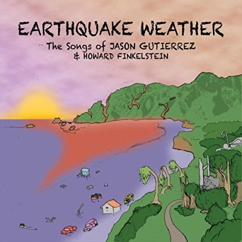 Earthquake Weather: The Songs of Jason Gutierrez & Howard Finkelstein (Howard Jason)