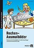 Rechen-Ausmalbilder: Motivierende Arbeitsblätter für Rechenanfänger und rechenschwache Kinder (1. und 2. Klasse)