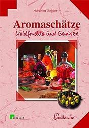 Aromaschätze: Wildfrüchte und Gewürze. Landküche