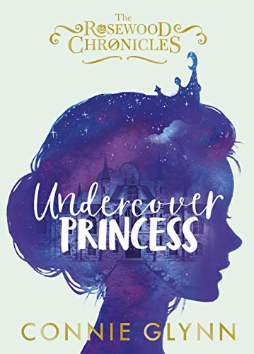Undercover Princess (The Rosewood Chronicles, Band 1)