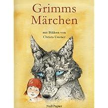 Grimms Märchen - Illustriertes Märchenbuch: Mit Bildern von Christa Unzner (Märchen bei Null Papier) (German Edition)