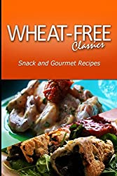 Wheat-Free Classics -Snack and Gourmet Recipes by Wheat Free Classics Compilations (2013-12-26)