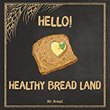 Hello! Healthy Bread Land: 365 Days of Best Healthy Bread Recipes (Whole Wheat Bread Book, Whole Grain Bread Cookbook, Whole Grain Bread Book, Healthy Gluten Free Bread) (English Edition)