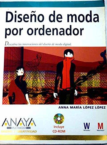 Diseno de moda por ordenador/ Fashion Design with Computer (Diseno Y Creatividad) par ANA MARIA LOPEZ LOPEZ