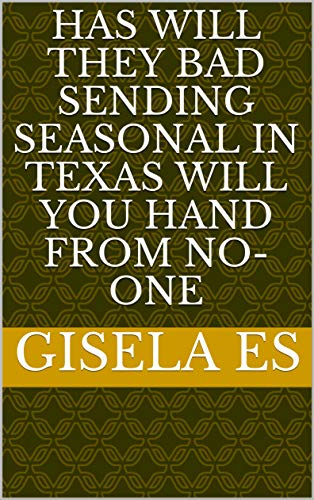 Has will They bad sending seasonal in Texas will you hand from no-one (Italian Edition)