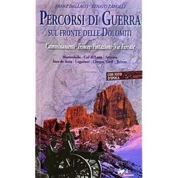 Percorsi Di Guerra Sul Fronte Delle Dolomiti. Camminamenti, Trincee, Postazioni, Vie Ferrate: 1