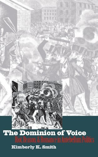 The Dominion of Voice: Riot, Reason, and Romance in Antebellum Politics by Kimberly K. Smith (1999-06-30)