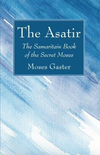 the-asatir-the-samaritain-book-of-the-secret-moses-by-moses-gaster-2014-12-01