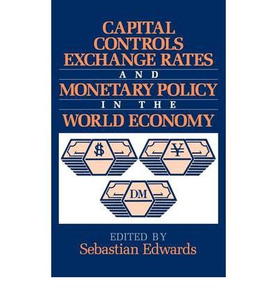 [(Capital Controls, Exchange Rates, and Monetary Policy in the World Economy )] [Author: Sebastian Edwards] [Jan-2011]