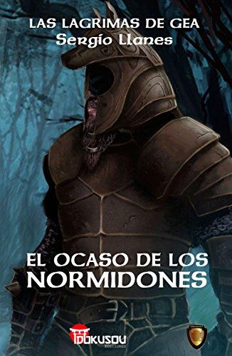 El ocaso de los Normidones (Las lágrimas de Gea nº 1) par  Sergio Llanes