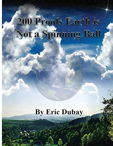 200 Proofs Earth is Not a Spinning Ball -