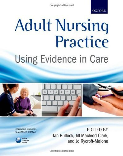 Adult Nursing Practice: Using evidence in care 1st Edition by Bullock, Ian, Macleod Clark, Jill, Rycroft-Malone, Joanne (2012) Paperback