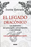 El legado draconico / The Draconic Legacy: Autoengano, autocompasion, autosabotaje / Self-Deception, Self-Pity and Self-Sabotage (Vivir Mejor (Vergara))