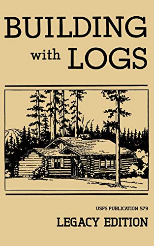 Building With Logs (Legacy Edition): A Classic Manual On Building Log Cabins, Shelters, Shacks, Lookouts, and Cabin Furniture For Forest Life (The Library of American Outdoors Classics, Band 15) -