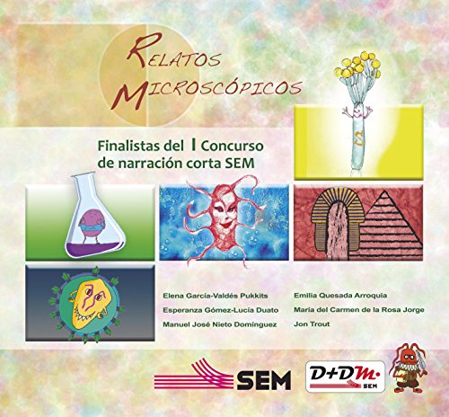 RELATOS MICROSCÓPICOS: Selección de relatos finalistas del I Concurso científico-literario de narración corta SEM