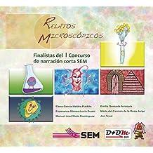 RELATOS MICROSCÓPICOS: Selección de relatos finalistas del I Concurso científico-literario de narración corta SEM (Spanish Edition)