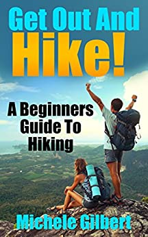Get Out And Hike!: A Beginners Guide To HIking (Hiking, Backpacking,Trail Adventures,Hiking Guide For Beginners) Descargar PDF Gratis