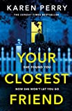 Your Closest Friend: She found you. Now she won't let you go. The unputdownable thr...