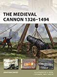 The Medieval Cannon 1326-1494 (New Vanguard Book 273) (English Edition)