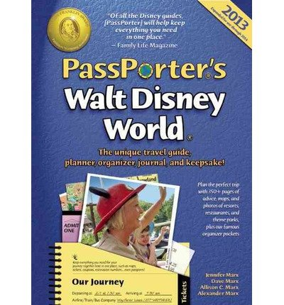 ({PASSPORTER'S WALT DISNEY WORLD 2013: THE UNIQUE TRAVEL GUIDE, PLANNER, ORGANIZER, JOURNAL, AND KEEPSAKE!}) [{ By (author) Dave Marx, By (author) Jennifer Marx, By (author) Allison Cerel Marx }] on [March, 2013]