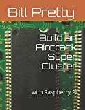 Build an Aircrack Super Cluster:: with Raspberry Pi