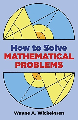 How to Solve Mathematical Problems (Dover Books on Mathematics) by Wayne A. Wickelgren (1995-01-30)