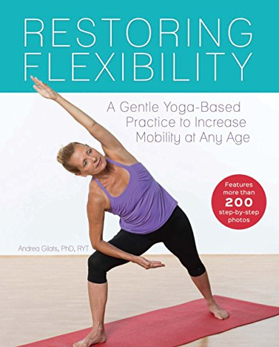Restoring Flexibility: A Gentle Yoga-Based Practice to ...