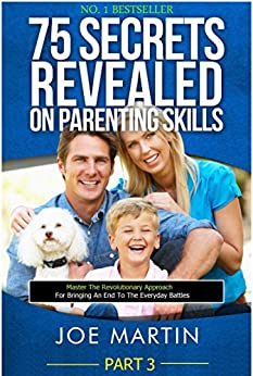 75 Secrets Revealed on Parenting Skills: Master The Revolutionary Approach For Bringing An End To The Everyday Battles (NINJA PARENTING Book 3) (English Edition) par [Martin, Joe]