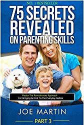 75 Secrets Revealed on Parenting Skills: Master The Revolutionary Approach For Bringing An End To The Everyday Battles (NINJA PARENTING Book 3) (English Edition)