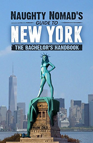 Naughty Nomad's Guide to New York City: How to get laid and party like a rock star in NYC. (English Edition) (Nyc In Party City)