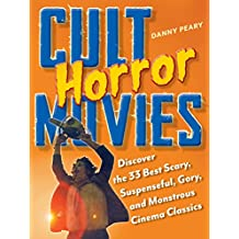 Cult Horror Movies: Discover the 33 Best Scary, Suspenseful, Gory, and Monstrous Cinema Classics (Cult Movies) (English Edition)