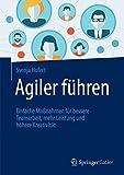 Agiler führen: Einfache Maßnahmen für bessere Teamarbeit, mehr Leistung und höhere Kreativität - Svenja Hofert