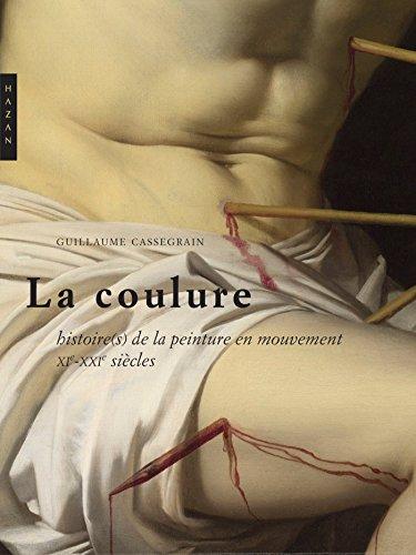 La Coulure : Histoires de la peinture en mouvement (XIe-XXIe siècles) par Guillaume Cassegrain