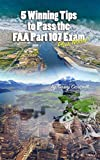 5 Winning Tips to Pass the FAA Part 107 Exam Plus Notes! (English Edition)
