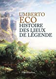 Histoire des lieux de légende - Editions Flammarion - 07/11/2015