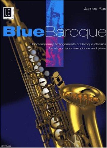 Blue Baroque Saxophone: Beliebte Stücke aus dem Barock mit einem gewissen Jazzfeeling!. für Alt- oder Tenorsaxophon und Klavier.