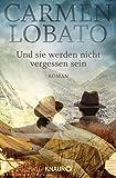 Buchinformationen und Rezensionen zu Und sie werden nicht vergessen sein: Roman von Carmen Lobato