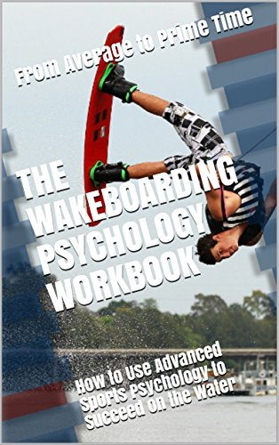 The Wakeboarding Psychology Workbook: How to Use Advanced Sports Psychology to Succeed on the Water (English Edition)