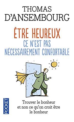 Être heureux ce n'est pas nécessairement confortable - Trouver le bonheur et non ce que l'on croit être le bonheur