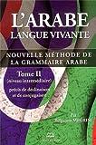 l arabe langue vivante nouvelle m?thode de la grammaire arabe tome 2 pr?cis de d?clinaison et de conjugaison niveau interm?diaire