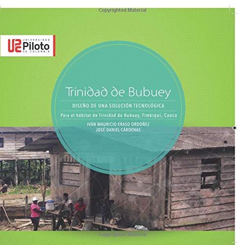 Trinidad de Bubuey: Diseño de una solución tecnológica para el hábitat de Trinidad de Bubuey, Timbiquí, Cauc