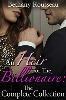 An Heir For The Billionaire: The Complete Collection by [Rousseau, Bethany]