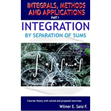 Integration by Separation of Sums (Integrals, Methods and Applications Book 1) (English Edition)