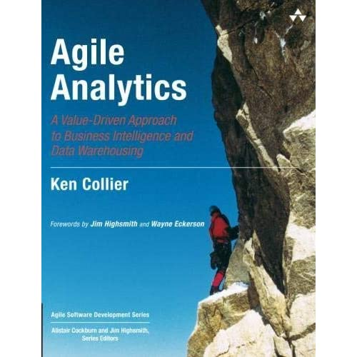 Agile Analytics: A Value-Driven Approach to Business Intelligence and Data Warehousing (Agile Software Development Series) by Ken W. Collier(2011-08-06)