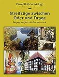 Streifzüge zwischen Oder und Drage: Begegnungen mit der Neumark (Potsdamer Bibliothek östliches Europa - Kulturreisen)
