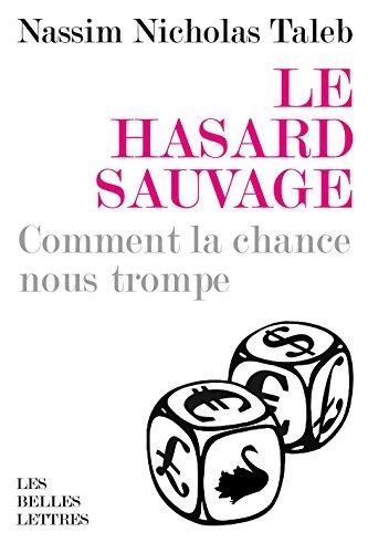Le Hasard sauvage: Comment la chance nous trompe