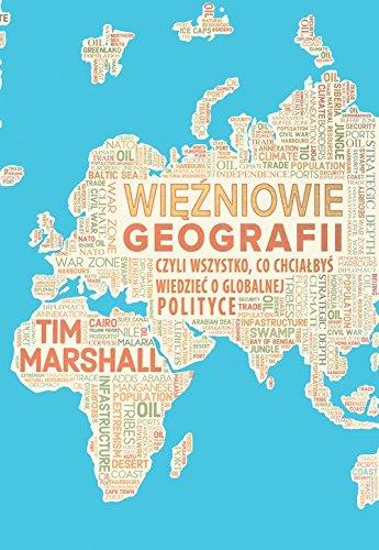 Wiezniowie geografii, czyli wszystko, co chcialbys wiedziec o globalnej polityce